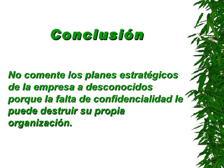 Conclusión <ul><li>No comente los planes estratégicos de la empresa a desconocidos porque la falta de confidencialidad le ...