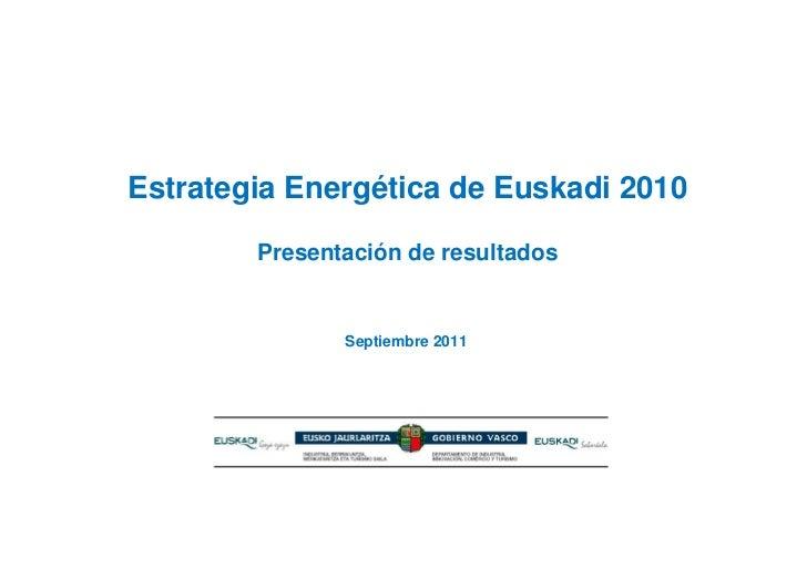 Estrategia Energética de Euskadi 2010        Presentación de resultados               Septiembre 2011