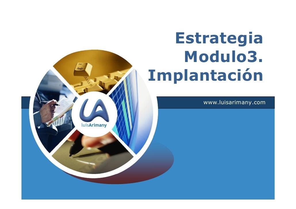 Estrategia   Modulo3.Implantación     www.luisarimany.com