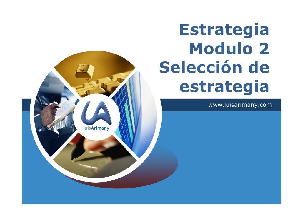 Estrategia   Modulo 2Selección de  estrategia     www.luisarimany.com