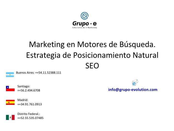 Marketing en Motores de Búsqueda. Estrategia de Posicionamiento Natural SEO Buenos Aires: ++54.11.52388.111 Santiago:  ++5...