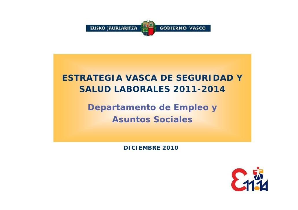 ESTRATEGIA VASCA DE SEGURIDAD Y   SALUD LABORALES 2011-2014    Departamento de Empleo y        Asuntos Sociales          D...