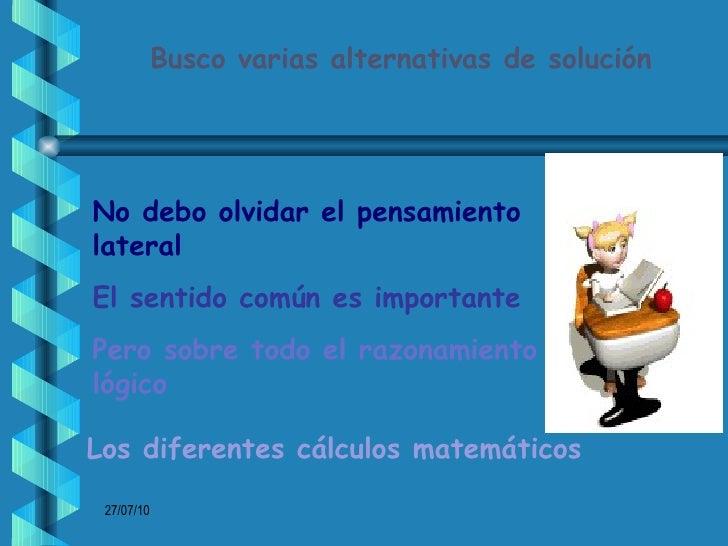 Busco varias alternativas de solución Los diferentes cálculos matemáticos No debo olvidar el pensamiento lateral El sentid...