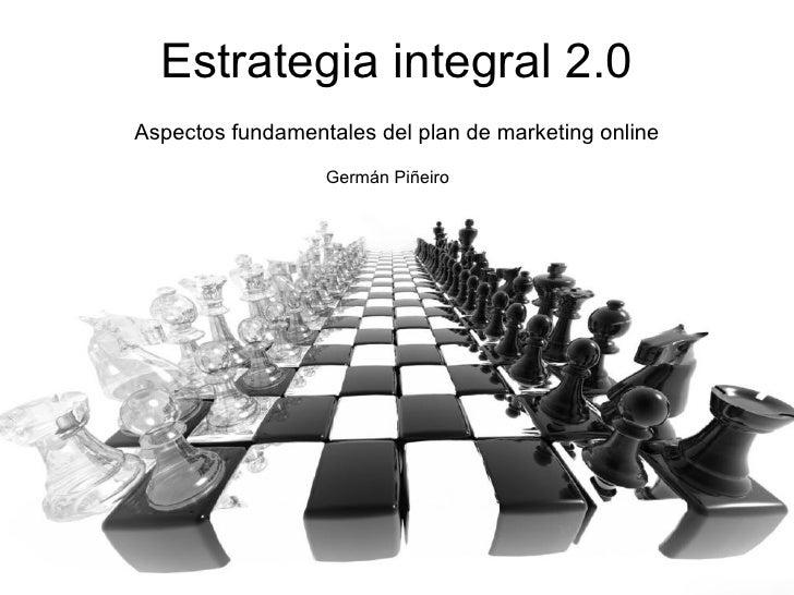 Estrategia integral 2.0Aspectos fundamentales del plan de marketing online                  Germán Piñeiro                ...