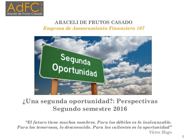 """¿Una segunda oportunidad?: Perspectivas Segundo semestre 2016 """"El futuro tiene muchos nombres. Para los débiles es lo inal..."""