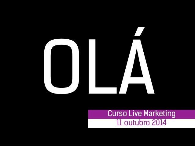 1  OLÁ Curso Live Marketing  11 outubro 2014