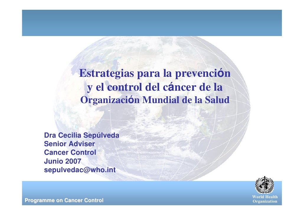 Estrategias para la prevención                    y el control del cáncer de la                    Organización Mundial de...
