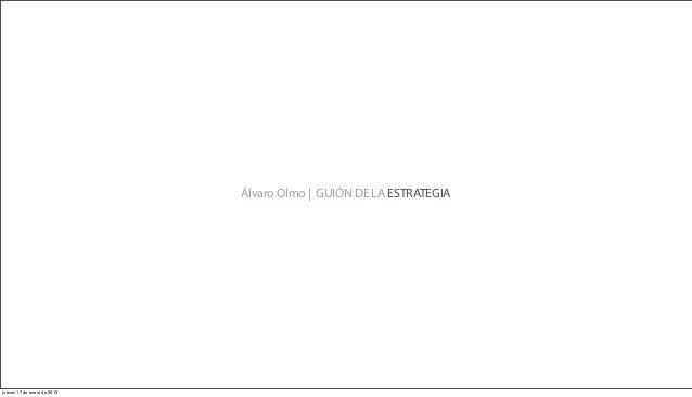 Álvaro Olmo | GUIÓN DE LA ESTRATEGIAjueves 17 de enero de 2013