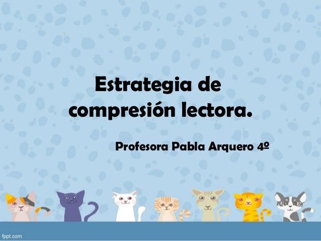 Estrategia de compresión lectora. Profesora Pabla Arquero 4º