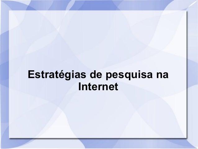 Estratégias de pesquisa na  Internet
