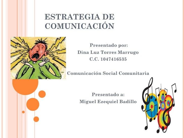 ESTRATEGIA DECOMUNICACIÓN            Presentado por:       Dina Luz Torres Marrugo            C.C. 1047416535    Comunicac...