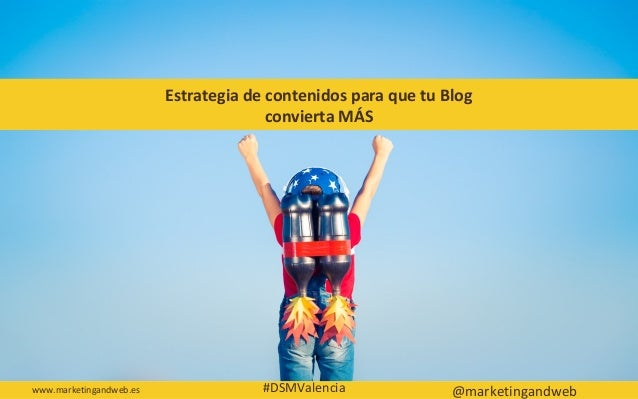 Estrategia de contenidos para que tu Blog convierta MÁS www.marketingandweb.es ...