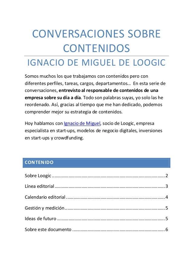 CONVERSACIONES SOBRE CONTENIDOS IGNACIO DE MIGUEL DE LOOGIC Somos muchos los que trabajamos con contenidos pero con difere...