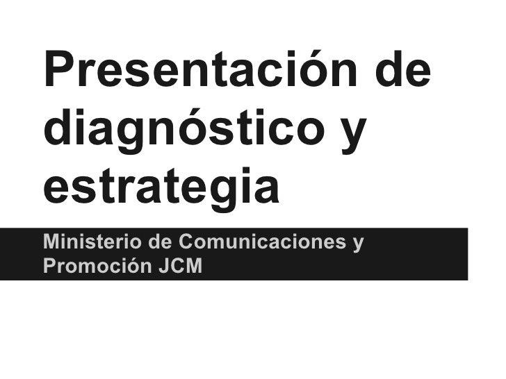 Presentación dediagnóstico yestrategiaMinisterio de Comunicaciones yPromoción JCM