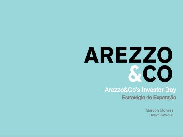 Arezzo&Co's Investor Day Estratégia de Expansão Maicon Moraes Diretor Comercial
