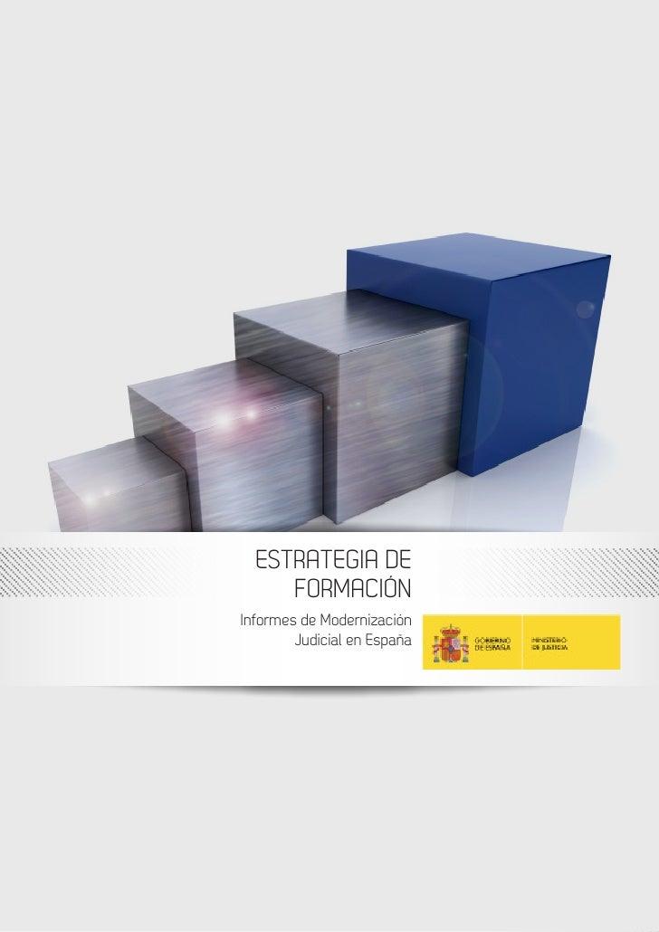 Informes de Modernización Judicial en España  ESTRATEGIA DE     FORMACIÓNInformes de Modernización        Judicial en Espa...