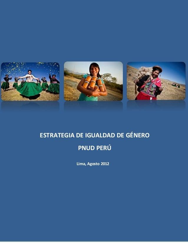 lla  ESTRATEGIA DE IGUALDAD DE GÉNERO PNUD PERÚ Lima, Agosto 2012  Índice Presentación