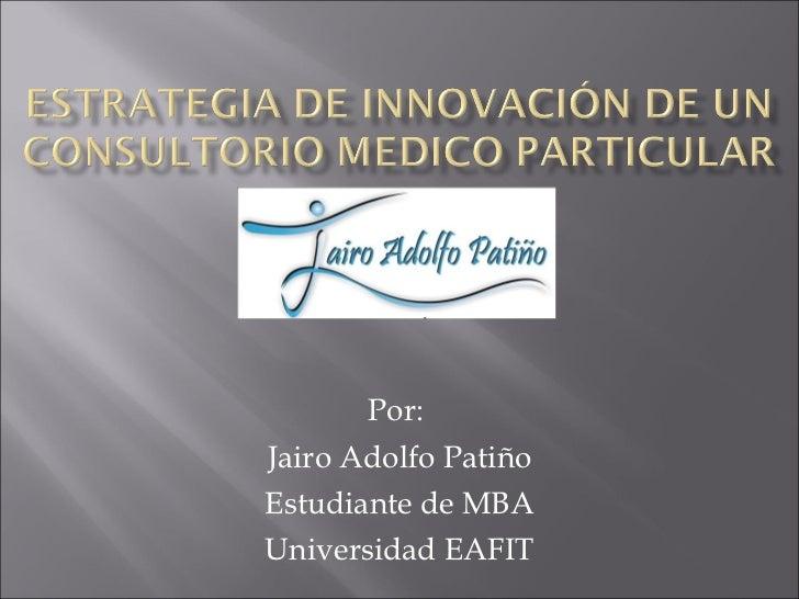 Por:  Jairo Adolfo Patiño Estudiante de MBA Universidad EAFIT