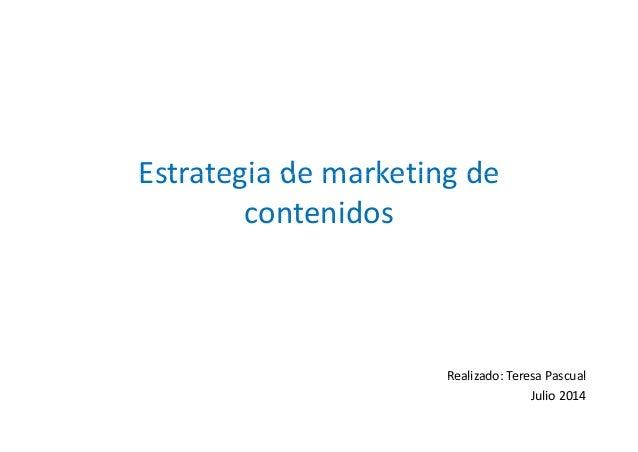 Estrategia de marketing de  contenidos  Realizado: Teresa Pascual  Julio 2014