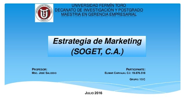 UNIVERSIDAD FERMÍN TORO DECANATO DE INVESTIGACIÓN Y POSTGRADO MAESTRIA EN GERENCIA EMPRESARIAL Estrategia de Marketing (SO...