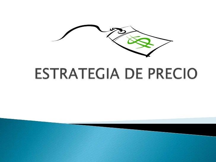 ESTRATEGIA DE PRECIO<br />
