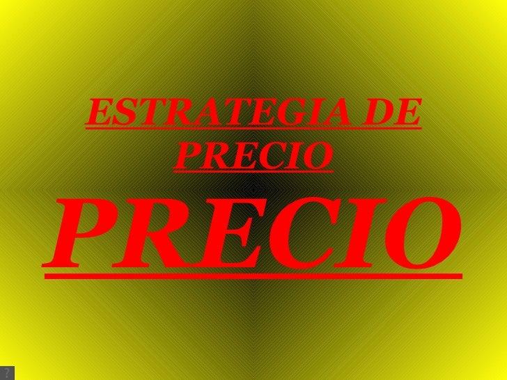 ESTRATEGIA DE PRECIO PRECIO