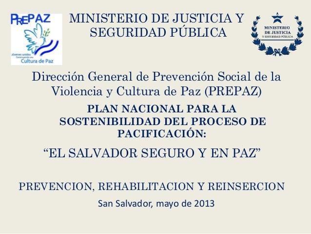 """PLAN NACIONAL PARA LASOSTENIBILIDAD DEL PROCESO DEPACIFICACIÓN:""""EL SALVADOR SEGURO Y EN PAZ""""PREVENCION, REHABILITACION Y R..."""