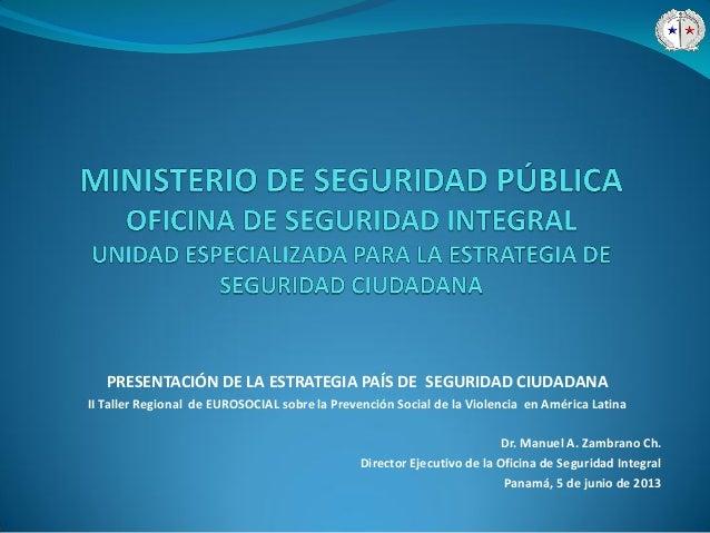 PRESENTACIÓN DE LA ESTRATEGIA PAÍS DE SEGURIDAD CIUDADANAII Taller Regional de EUROSOCIAL sobre la Prevención Social de la...