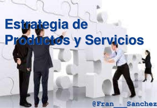 Estrategia deProductos y Servicios@Fran___Sanchez