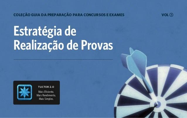 Estratégia de Realização de Provas VOL 3COLEÇÃO GUIA DA PREPARAÇÃO PARA CONCURSOS E EXAMES tuctor 2.0 Mais Eficiente, Mais...