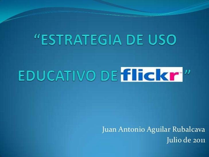 """""""ESTRATEGIA DE USO<br />EDUCATIVO DE                  """"<br />Juan Antonio Aguilar Rubalcava<br />Julio de 2011<br />"""