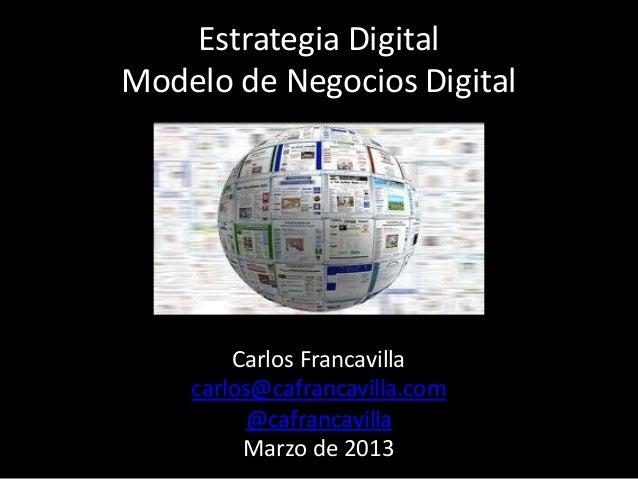 Estrategia DigitalModelo de Negocios Digital        Carlos Francavilla    carlos@cafrancavilla.com          @cafrancavilla...