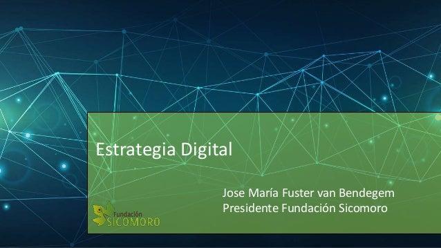 Estrategia Digital Jose María Fuster van Bendegem Presidente Fundación Sicomoro