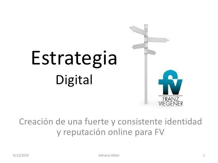 EstrategiaDigital<br />Creación de una fuerte y consistente identidad y reputación online para FV<br />9/13/2010<br />Adri...