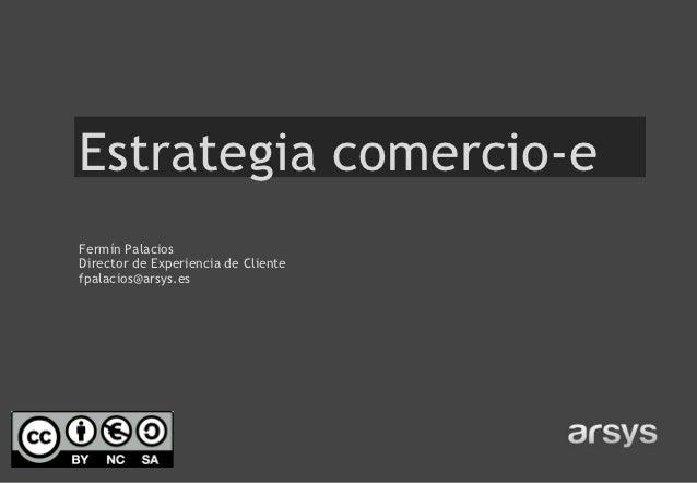 Estrategia comercio-eFermín PalaciosDirector de Experiencia de Clientefpalacios@arsys.es