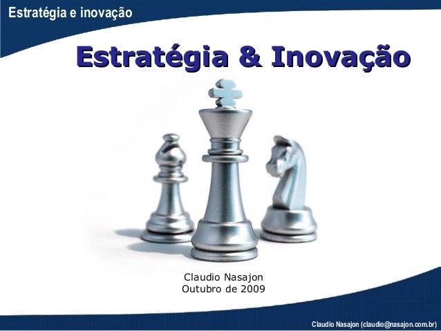 Estratégia e inovação           Estratégia & Inovação                        Claudio Nasajon                        Outubr...