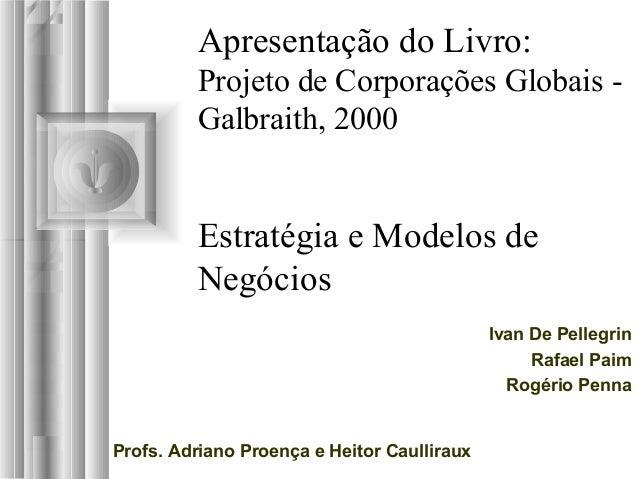 Apresentação do Livro: Projeto de Corporações Globais - Galbraith, 2000 Estratégia e Modelos de Negócios Ivan De Pellegrin...