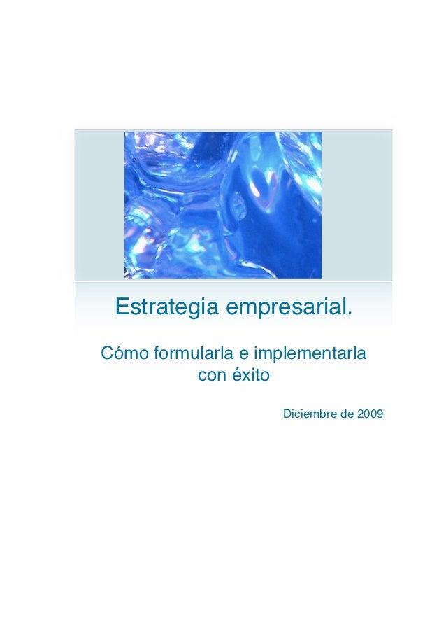 Estrategia empresarial.Cómo formularla e implementarla          con éxito                     Diciembre de 2009
