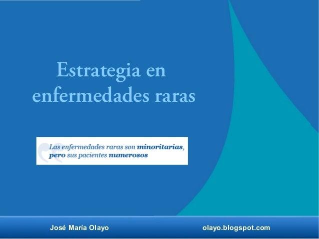 Estrategia en  enfermedades raras  José María Olayo olayo.blogspot.com