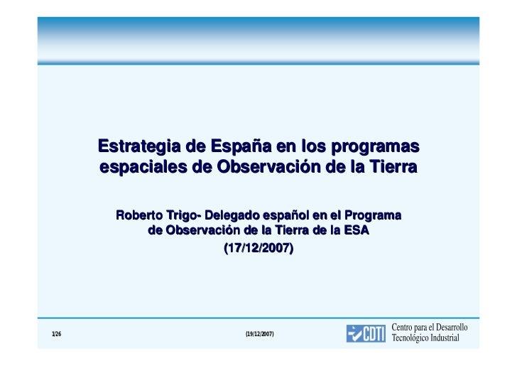 Estrategia de España en los programas       espaciales de Observación de la Tierra         Roberto Trigo- Delegado español...