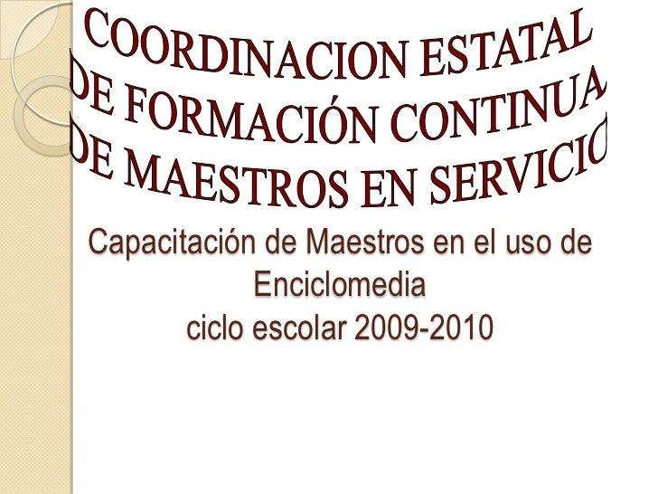 Capacitación de Maestros en el uso de             Enciclomedia       ciclo escolar 2009-2010