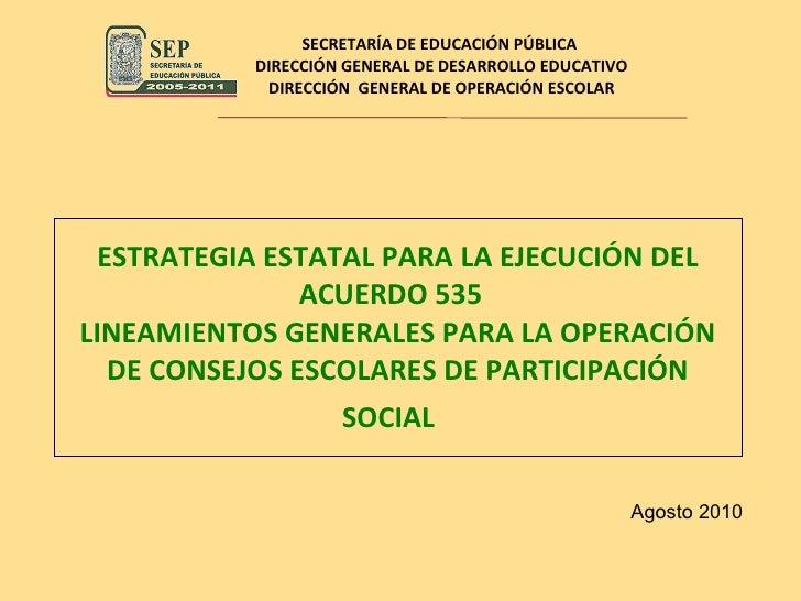 ESTRATEGIA ESTATAL PARA LA EJECUCIÓN DEL ACUERDO 535  LINEAMIENTOS GENERALES PARA LA OPERACIÓN DE CONSEJOS ESCOLARES DE PA...