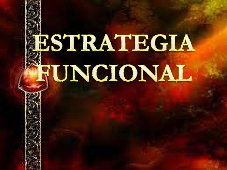 DEFINICIÓN   Funcional: Se refiere a la estrategia de cada  unidad de negocios a nivel de cada función.         Esto inclu...