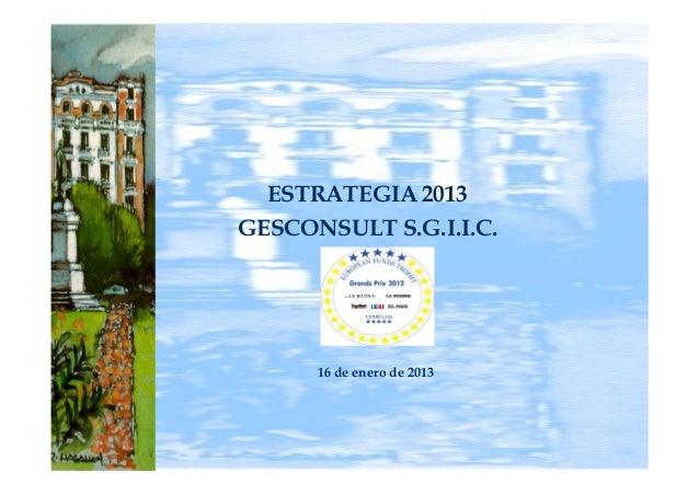 ESTRATEGIA 2013GESCONSULT S.G.I.I.C.      16 de enero de 2013                            1
