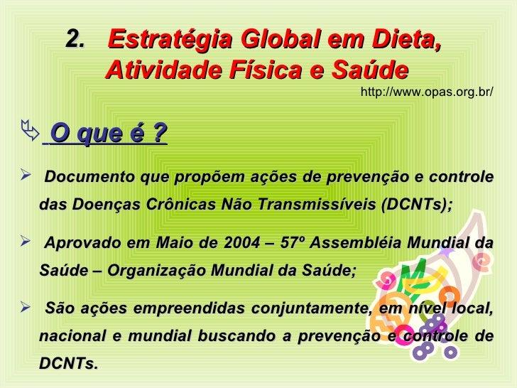 <ul><li>2.  Estratégia Global em Dieta,  </li></ul><ul><li>Atividade Física e Saúde </li></ul><ul><li>http://www.opas.org....