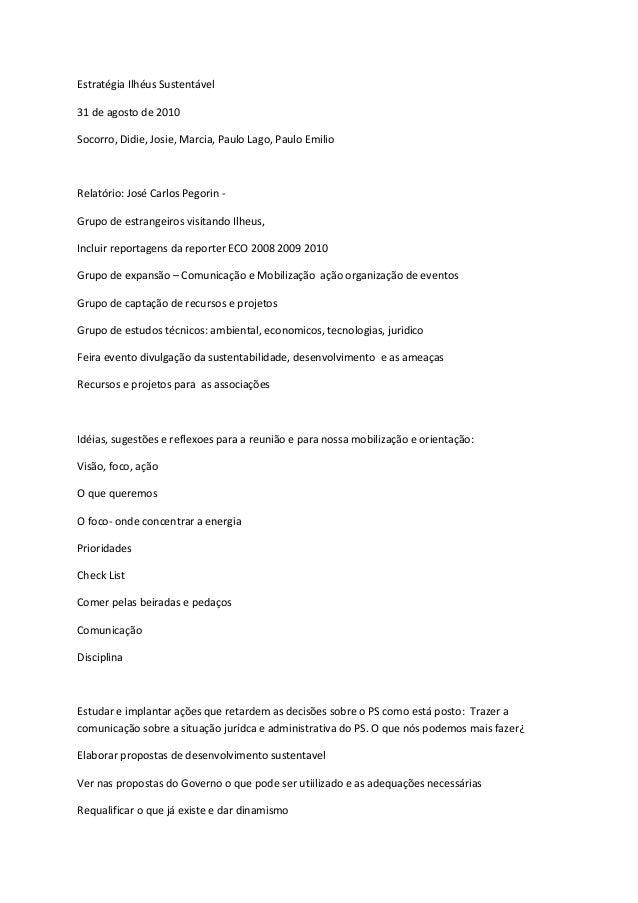 Estratégia Ilhéus Sustentável 31 de agosto de 2010 Socorro, Didie, Josie, Marcia, Paulo Lago, Paulo Emilio Relatório: José...