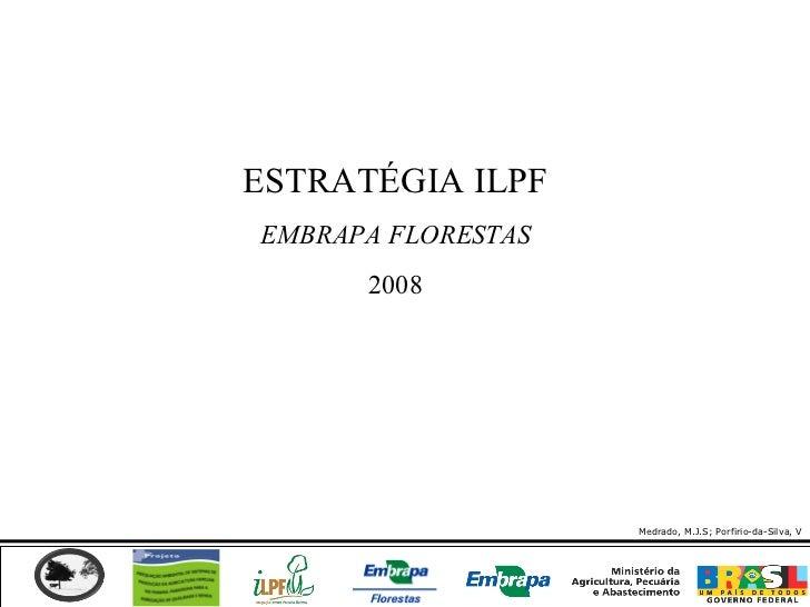 ESTRATÉGIA ILPFEMBRAPA FLORESTAS      2008                    Medrado, M.J.S; Porfirio-da-Silva, V