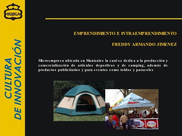 EMPRENDIMIENTO E INTRAEMPRENDIMIENTO FREDDY ARMANDO JIMENEZ Microempresa ubicada en Manizales la cual se dedica a la produ...