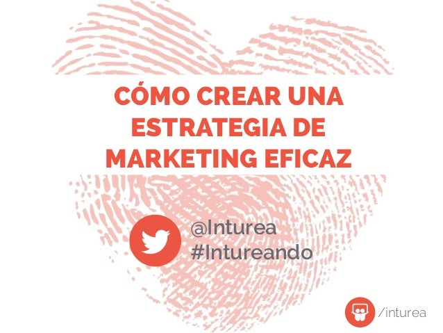 CÓMO CREAR UNA ESTRATEGIA DE MARKETING EFICAZ @Inturea #Intureando /inturea