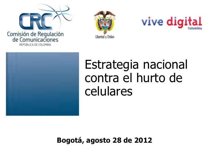 Estrategia nacional       contra el hurto de       celularesBogotá, agosto 28 de 2012